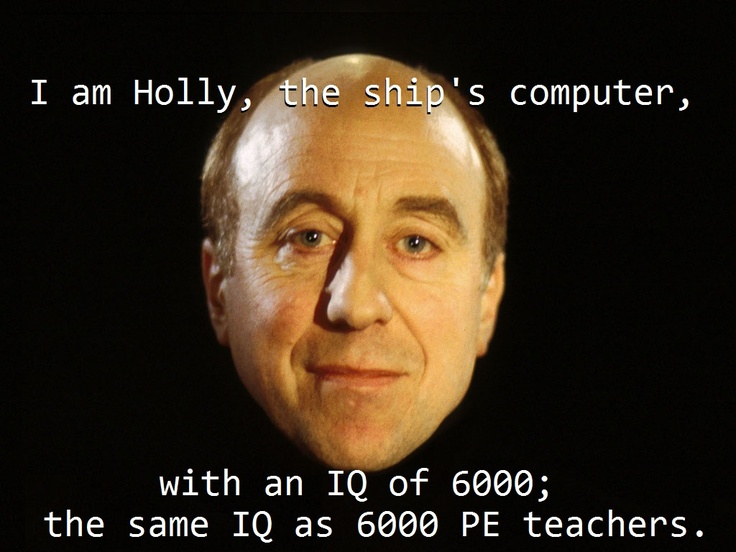 Holly from Red Dwarf has the same iq as 6000 PE teachers according to this quote!