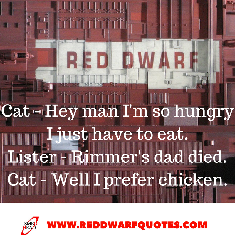 Well I prefer chicken - classic Red Dwarf quote