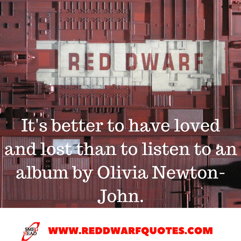 It's better to have loved and lost - Red Dwarf Stasis Leak quote