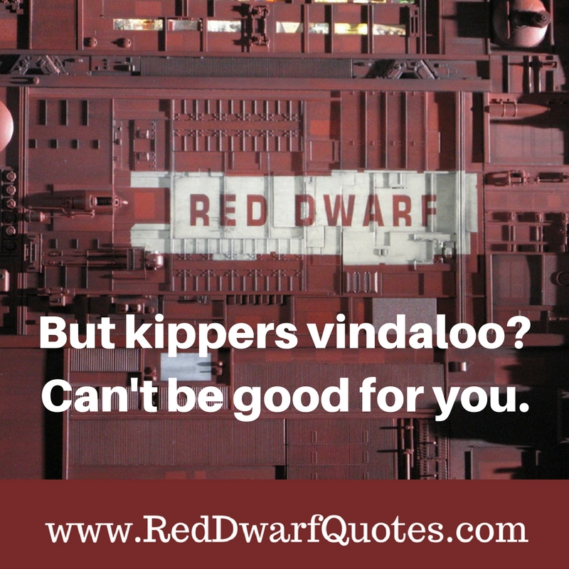 Kippers Vindaloo - Red Dwarf Quotes