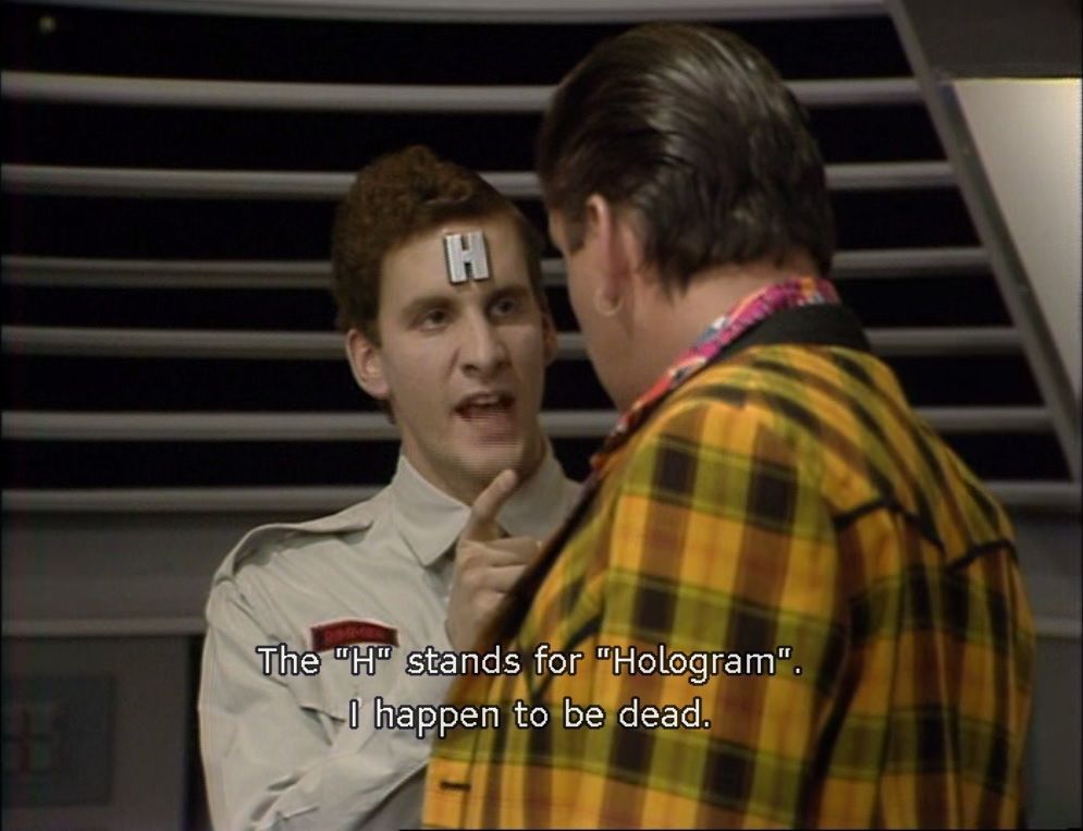 I happen to be dead. Red Dwarf quote from Confidence and Paranoia