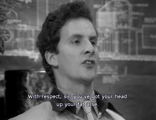 With respect Sir, you've got your head up your big fat arse - Red Dwarf Stasis Leak
