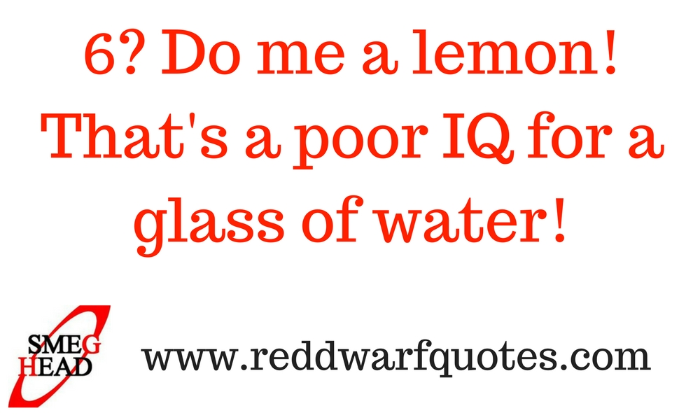 Do me a lemon quote from Red Dwarf