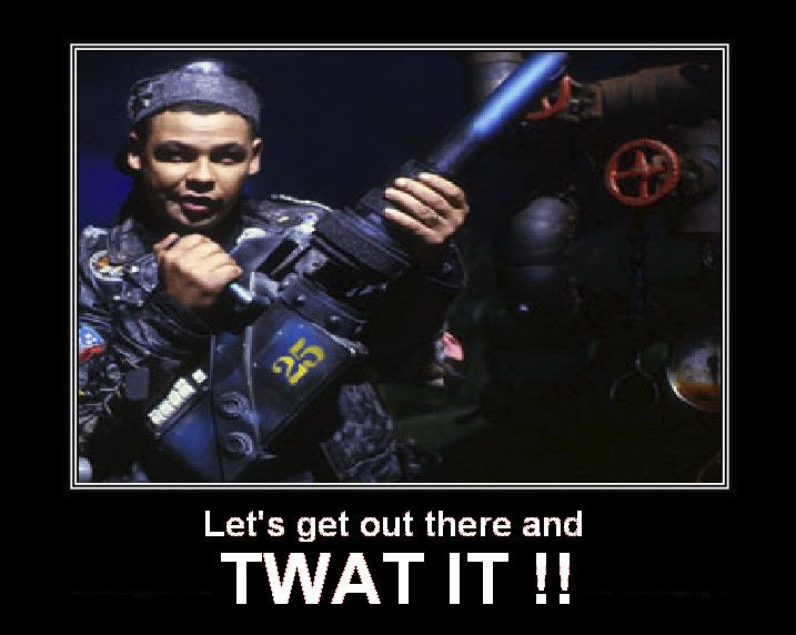 Let's get out there and twat it - Red Dwarf Polymorph